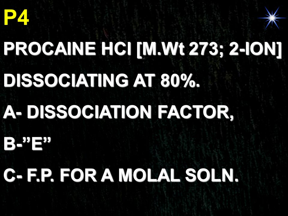 P4 PROCAINE HCl [M.Wt 273; 2-ION] DISSOCIATING AT 80%.